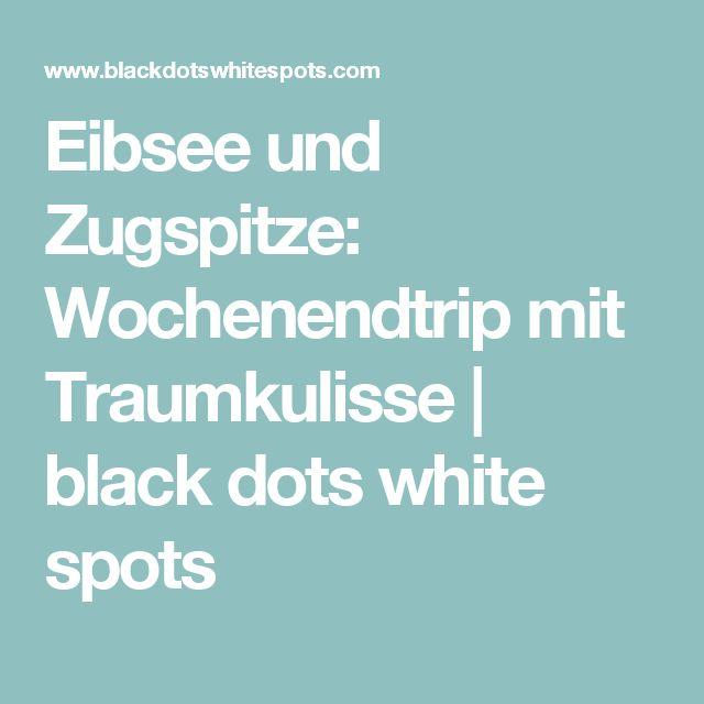Eibsee und Zugspitze: Wochenendtrip mit Traumkulisse | black dots white spots