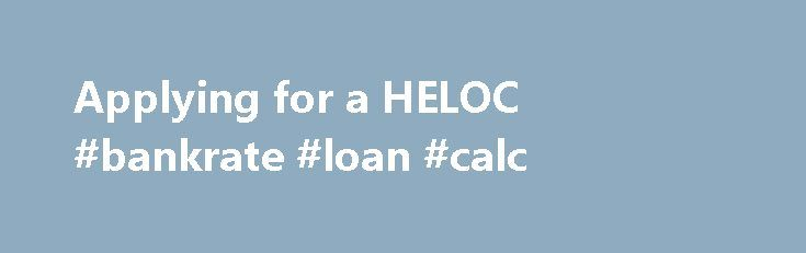 Applying for a HELOC #bankrate #loan #calc http://loan.remmont.com/applying-for-a-heloc-bankrate-loan-calc/  #apply for a loan online # Before you apply for a HELOC Before you apply for a Chase home equity line of credit, You can have another person (such as a spouse, relative or someone who lives in the home) complete the application with you as a co-applicant. We'll ask you for the co-applicant's income…The post Applying for a HELOC #bankrate #loan #calc appeared first on Loan.