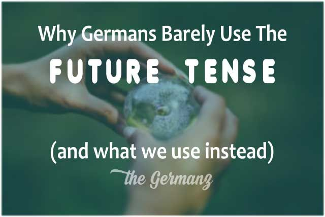 Why Germans Barely Use The Future Tense (And What We Use Instead)