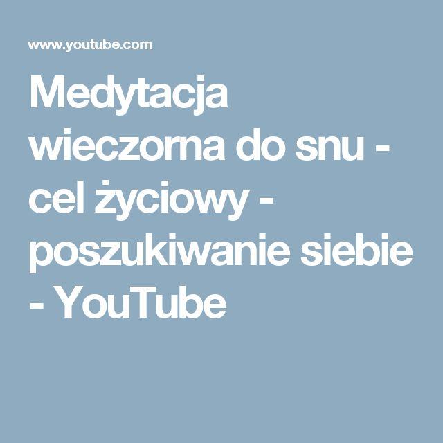 Medytacja wieczorna do snu - cel życiowy - poszukiwanie siebie - YouTube