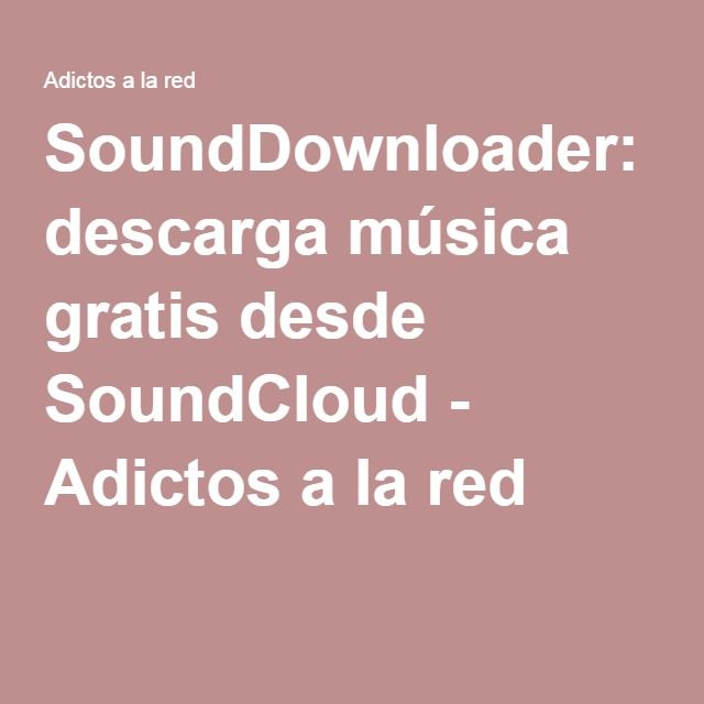 SoundDownloader: descarga música gratis desde SoundCloud - Adictos a la red