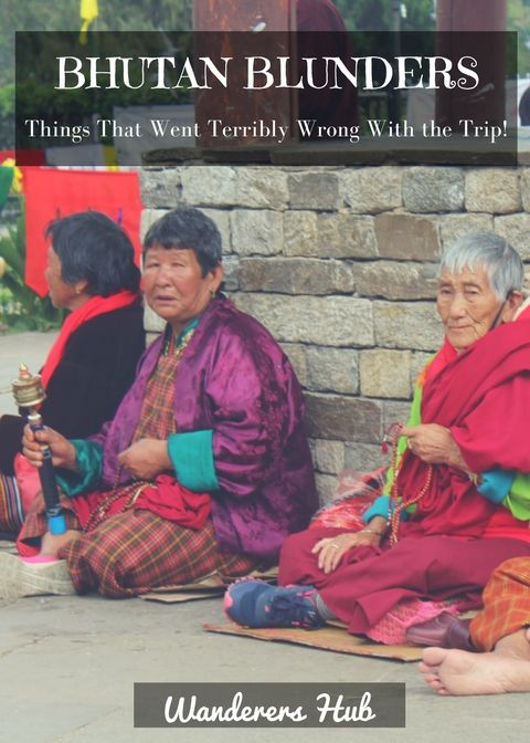 After discussing things we did right during our trip to Bhutan, here's a write-up to throw light on things we actually did wrong.