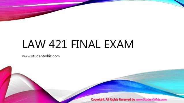Are you preparing for Law 421 Final Exam? Do you feel that you are not polished enough to pass the first time out? Are you confused about the question pattern? If you are going to pay attention to the bellow information, you will have a clear change of succeeding.