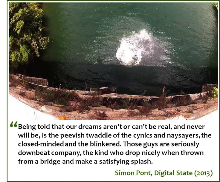 To be told that our dreams aren't real is the blinkered twaddle of cynics, the kind who make a satisfying splash when thrown from a bridge.