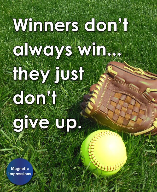 """""""Winners don't always win... they just don't give up."""" Find more Inspirational Softball Quotes and gifts at www.magneticimpressions.com/softball."""