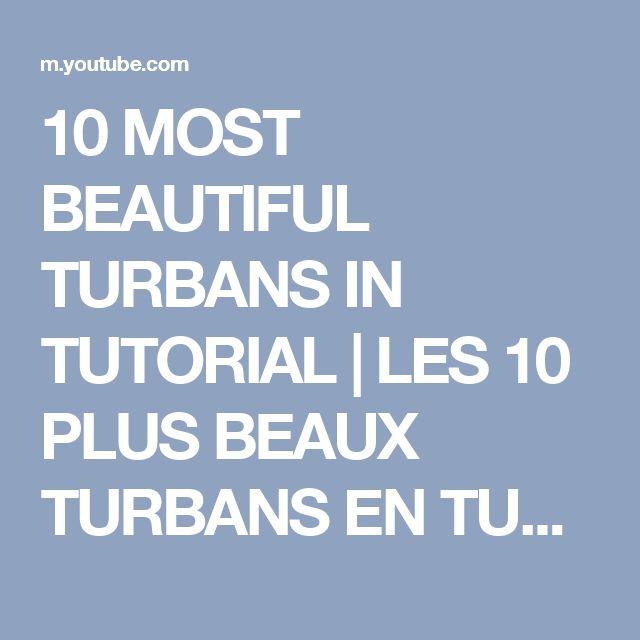 10 MOST BEAUTIFUL TURBANS IN TUTORIAL | LES 10 PLUS BEAUX TURBANS EN TUTORIEL - YouTube