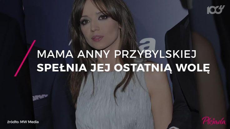 Mama Anny Przybylskiej spełnia ostatnią wolę córki
