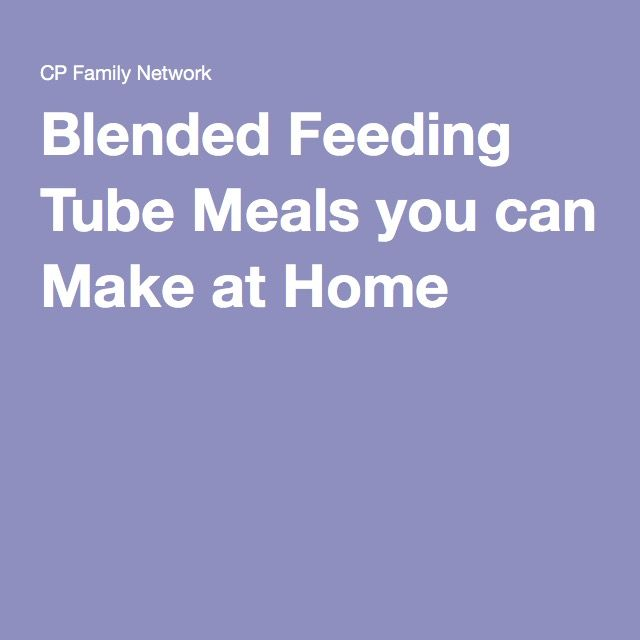Blended Feeding Tube Meals you can Make at Home