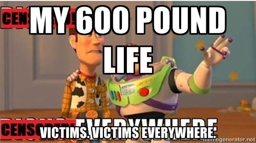 Toy Story Everywhere - My 600 Pound Life Victims. Victims everywhere.