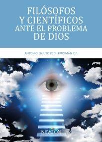 Filósofos y científicos ante el problema de Dios / Antonio Enjuto Pecharromán