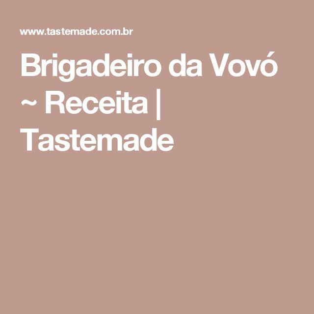 Brigadeiro da Vovó ~ Receita | Tastemade