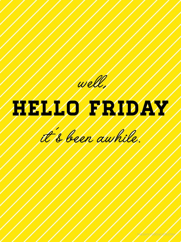 Hello Friday!