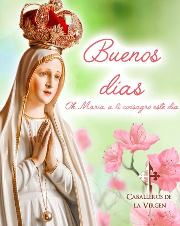 Buenos días! Santa Maria te entrego este día. Dame sabiduría para ...