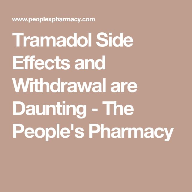 Tramadol Side Effects and Withdrawal are Daunting - The People's Pharmacy
