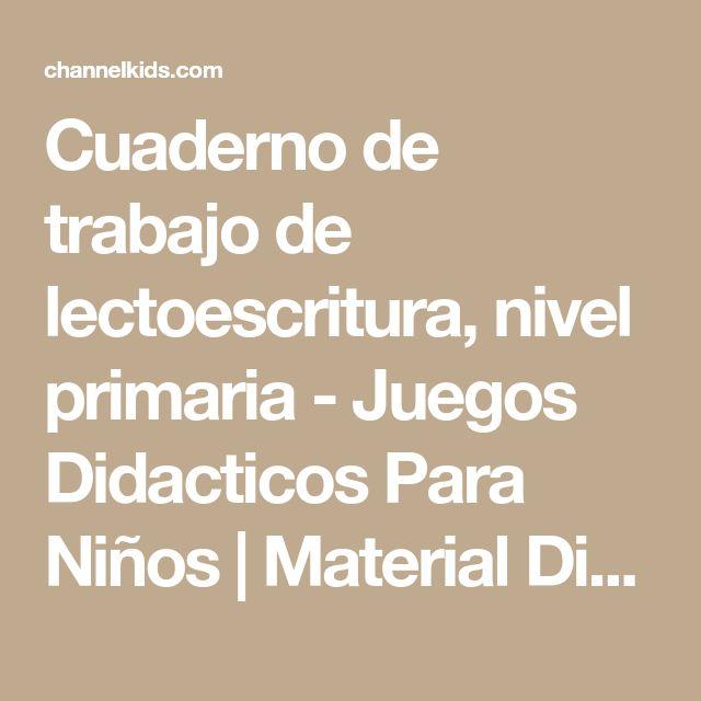 Cuaderno de trabajo de lectoescritura, nivel primaria - Juegos Didacticos Para Niños | Material Didactico Para Primaria | Channelkids