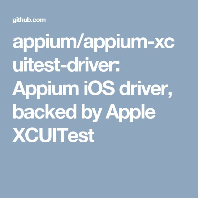 appium/appium-xcuitest-driver: Appium iOS driver, backed by Apple XCUITest