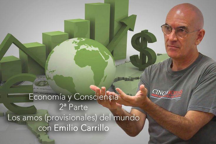 09 LOS AMOS DEL MUNDO. Economia y consciencia (Parte 2) con Emilio Carrillo