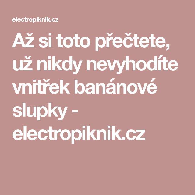 Až si toto přečtete, už nikdy nevyhodíte vnitřek banánové slupky - electropiknik.cz