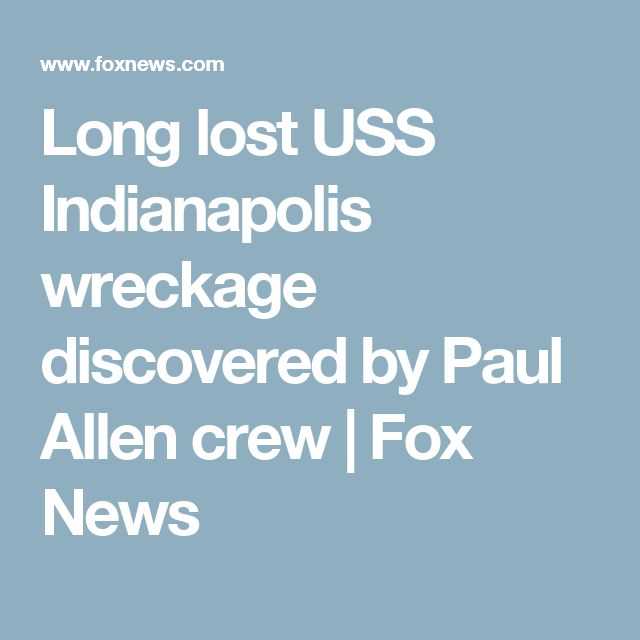 Long lost USS Indianapolis wreckage discovered by Paul Allen crew   Fox News