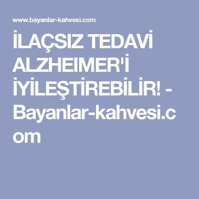 İLAÇSIZ TEDAVİ ALZHEIMER'İ İYİLEŞTİREBİLİR! - Bayanlar-kahvesi.com