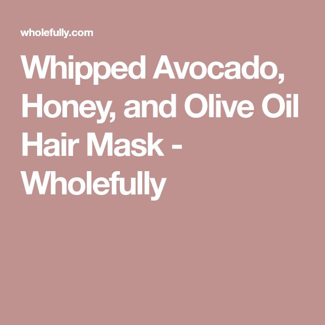 Whipped Avocado, Honey, and Olive Oil Hair Mask - Wholefully