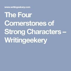 The Four Cornerstones of Strong Characters – Writingeekery