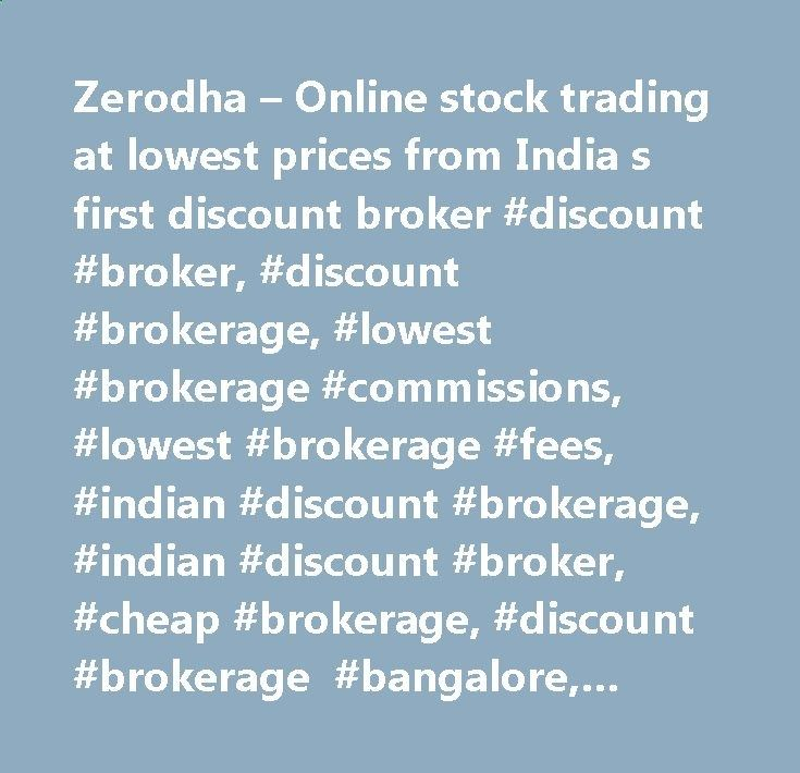 Zerodha – Online stock trading at lowest prices from India s first discount broker #discount #broker, #discount #brokerage, #lowest #brokerage #commissions, #lowest #brokerage #fees, #indian #discount #brokerage, #indian #discount #broker, #cheap #brokerage, #discount #brokerage #bangalore, #fixed #brokerage #bangalore, #cheap #trading, #cheap #commodity #trading, #trading #terminal, #futures #trading, #stock #broker, #fixed #stock #brokerage, #cheapest #brokerage, #cheapest #brokerage...