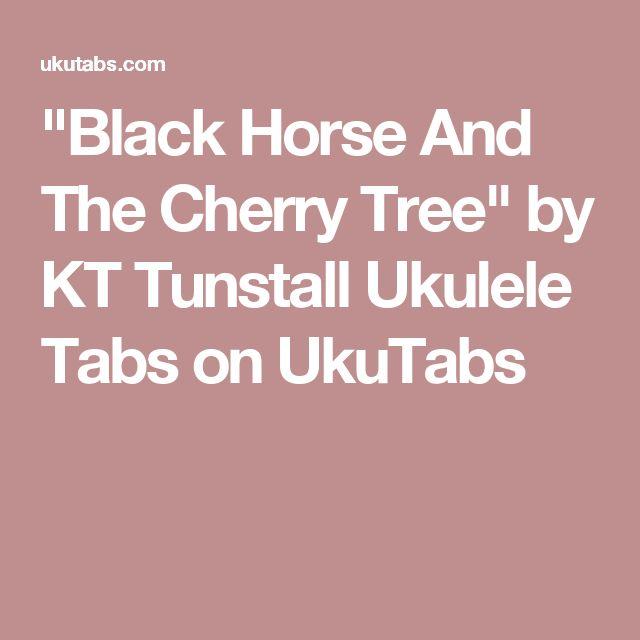 """Black Horse And The Cherry Tree"" by KT Tunstall Ukulele Tabs on UkuTabs"