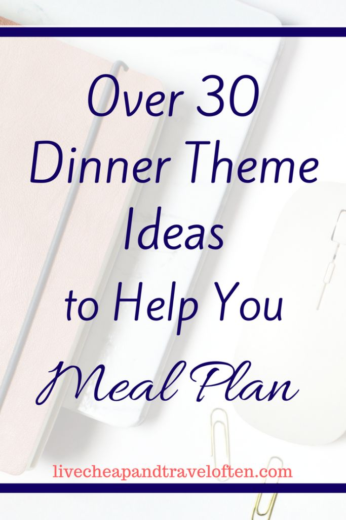 Dinner theme ideas to help you quickly and easily make your meal plan!