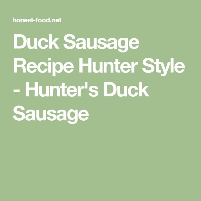 Duck Sausage Recipe Hunter Style - Hunter's Duck Sausage