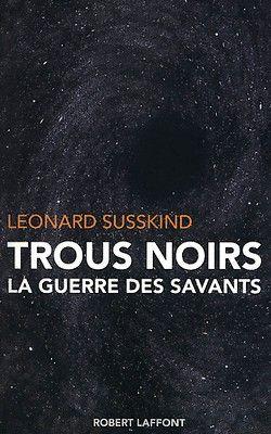 Leonard Susskind - Trous noirs, La guerre des savants (2008)