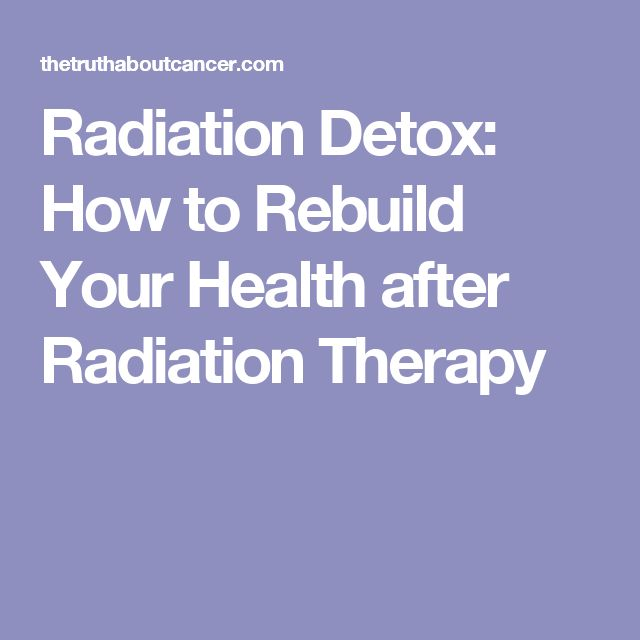 Radiation Detox: How to Rebuild Your Health after Radiation Therapy