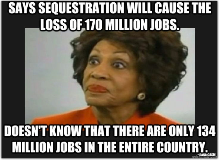 Maxine Waters -  Hopefully she is one of the 170 Million