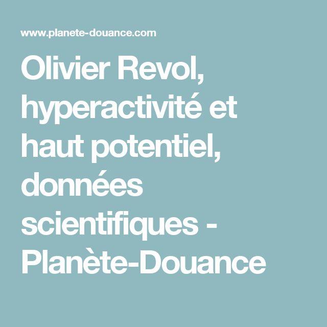 Olivier Revol, hyperactivité et haut potentiel, données scientifiques - Planète-Douance