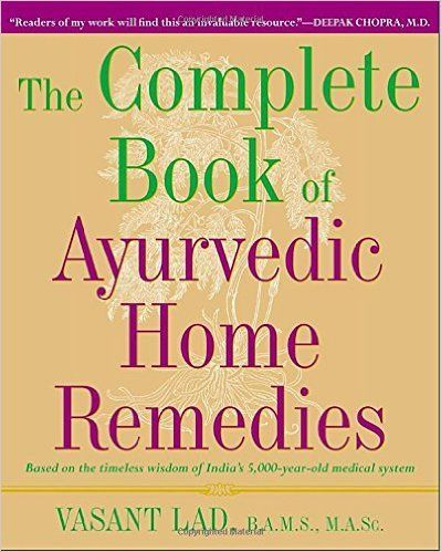 "The Complete Book of Ayurvedic Home Remedies  Based on the Timeless Wisdom of India's 5, 000-Year-Old Medical System  Vasant Lad  9780609802861  <a href=""http //Amazon.com"" rel=""nofollow"" target=""_blank"">Amazon.com</a>  Books"