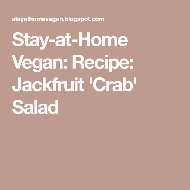 Stay-at-Home Vegan: Recipe: Jackfruit 'Crab' Salad