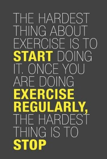 The hardest thing about exercise is to start