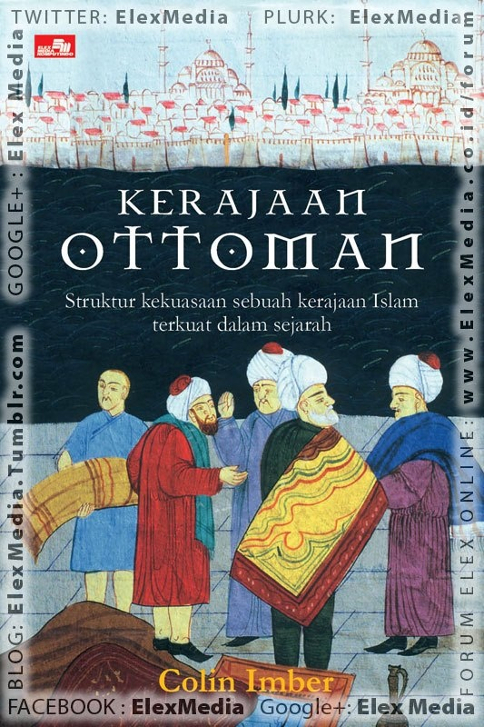 Segera Terbit:    Sejarah perjalanan kerajaan Islam Turki Ottoman yang berhasil meletakkan dasar untuk sebuah negara Turki modern saat ini.     Ditulis dengan detil berdasarkan riset mendalam, khusus menyoroti soal struktur kekuasaan yang menyebabkan Ottoman menjadi kerajaan stabil. Sebuah bahasan yang jarang ditemukan di buku-buku serupa lainnya.    KERAJAAN OTTOMAN, 1300-1650 ; Harga : Rp 88,800