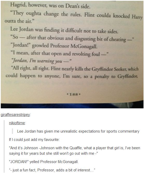 Jordan's commentating in the books was hilarious. <--- It's been years since I had first read the series, but I distinctly remember cracking up at his Quidditch commentary EVERY time! :)
