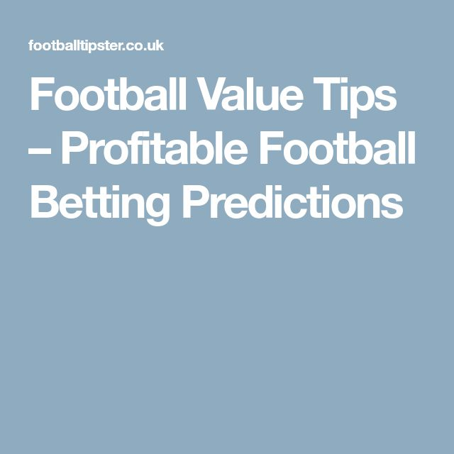 Football Value Tips – Profitable Football Betting Predictions | Football |  Pinterest | Bet football