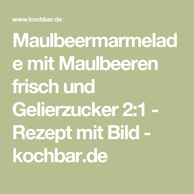 Maulbeermarmelade mit Maulbeeren frisch und Gelierzucker 2:1 - Rezept mit Bild - kochbar.de