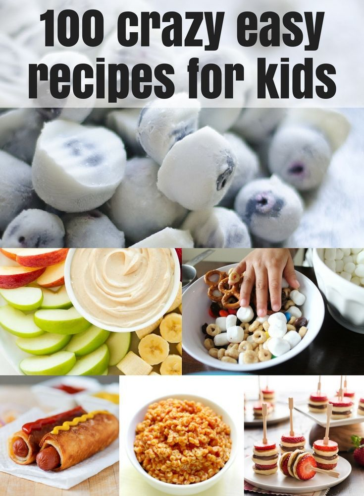 100 Crazy Easy Recipes For Kids Easy Meals For Kids Kids