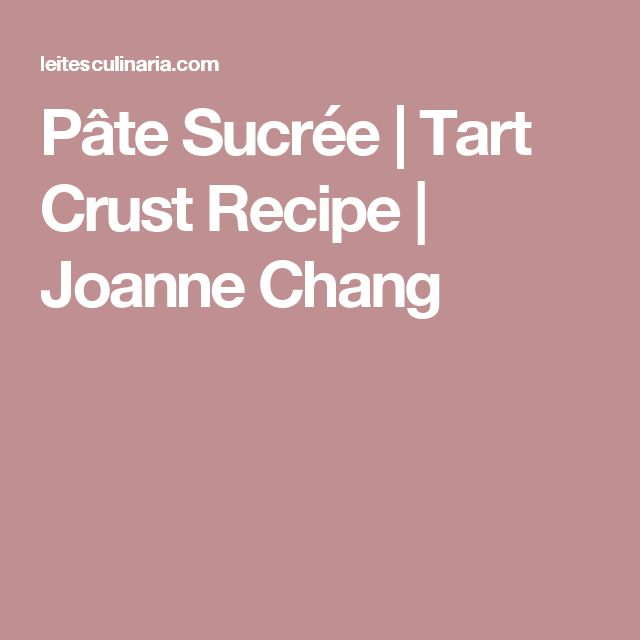 Pâte Sucrée | Tart Crust Recipe | Joanne Chang