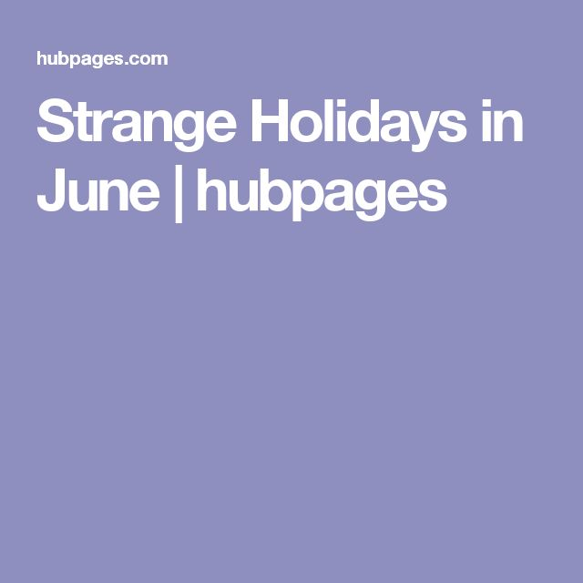 Strange Holidays in June | hubpages