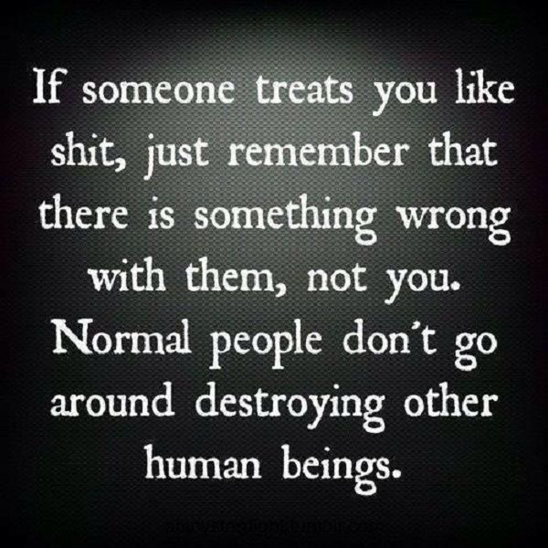 Normal people don't go around destroying other human beings. #narcissist #sociopath #psychopath
