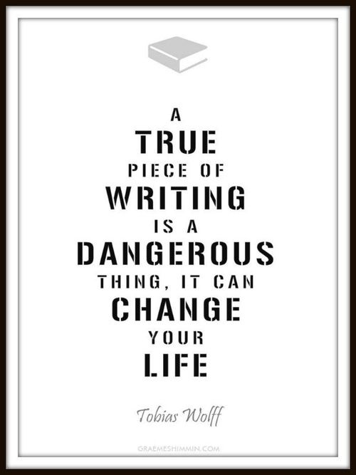 Writing can be dangerous and depending on what it is, can change a life through the message of encouragement.