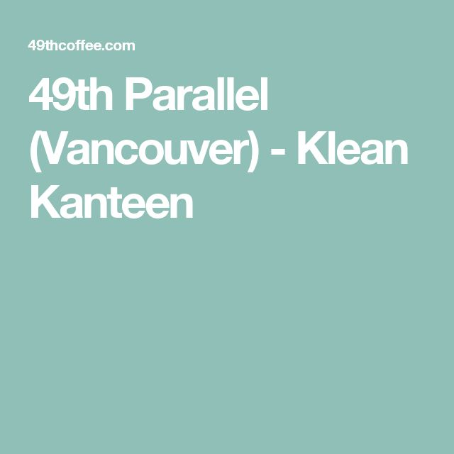 49th Parallel (Vancouver) - Klean Kanteen