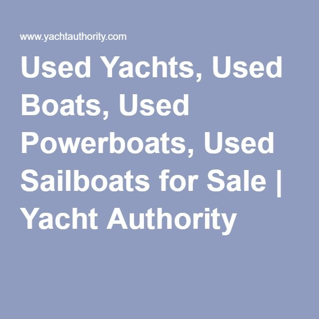 Used Yachts, Used Boats, Used Powerboats, Used Sailboats for Sale | Yacht Authority