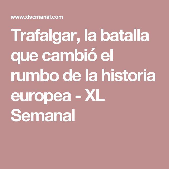 Trafalgar, la batalla que cambió el rumbo de la historia europea - XL Semanal
