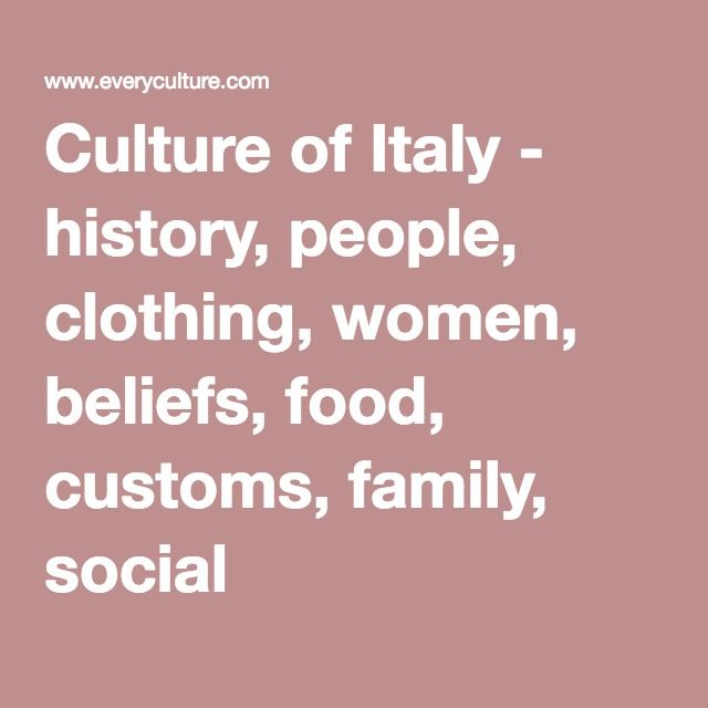 Culture of Italy - history, people, clothing, women, beliefs, food, customs, family, social